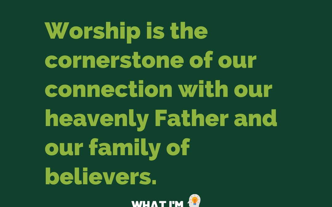 Worship is the cornerstone of our connection