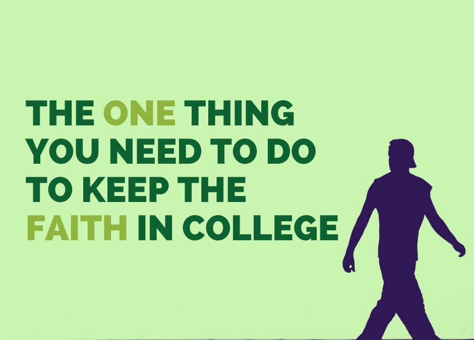 The One Thing you Need to Do to Keep the Faith in College